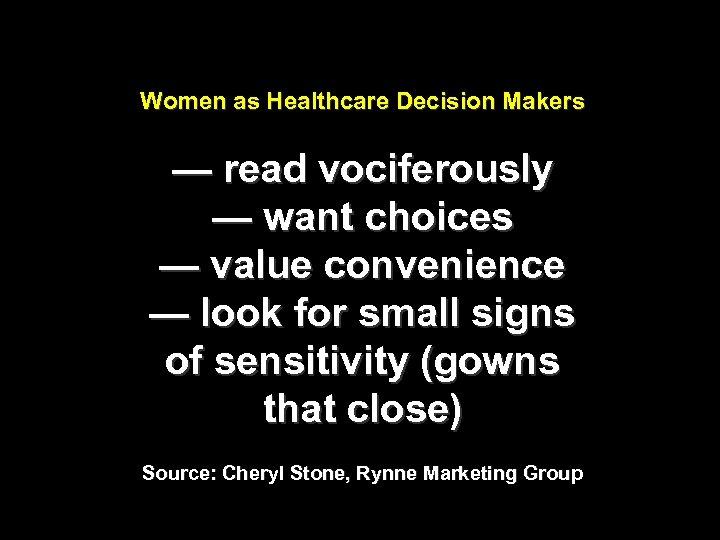 Women as Healthcare Decision Makers — read vociferously — want choices — value convenience