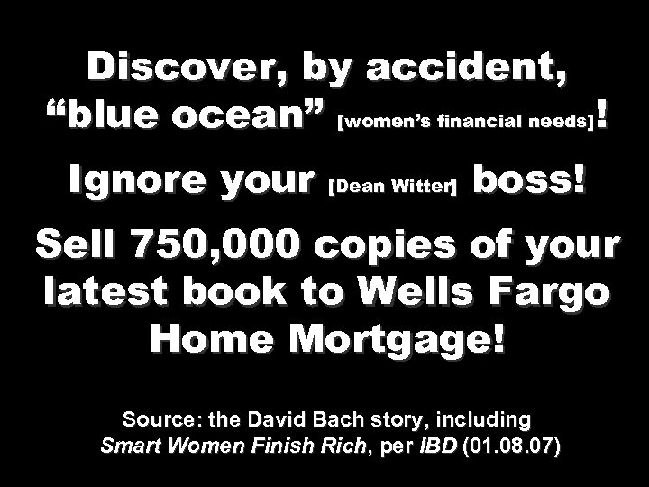 """Discover, by accident, """"blue ocean"""" [women's financial needs]! Ignore your [Dean Witter] boss! Sell"""
