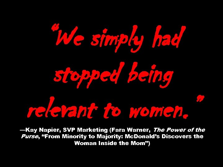 """""""We simply had stopped being relevant to women. """" —Kay Napier, SVP Marketing (Fara"""