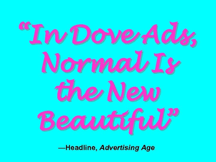 """""""In Dove Ads, Normal Is the New Beautiful"""" —Headline, Advertising Age"""