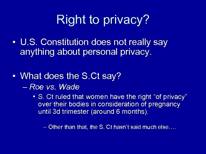 Right to privacy? • U. S. Constitution does not really say anything about personal