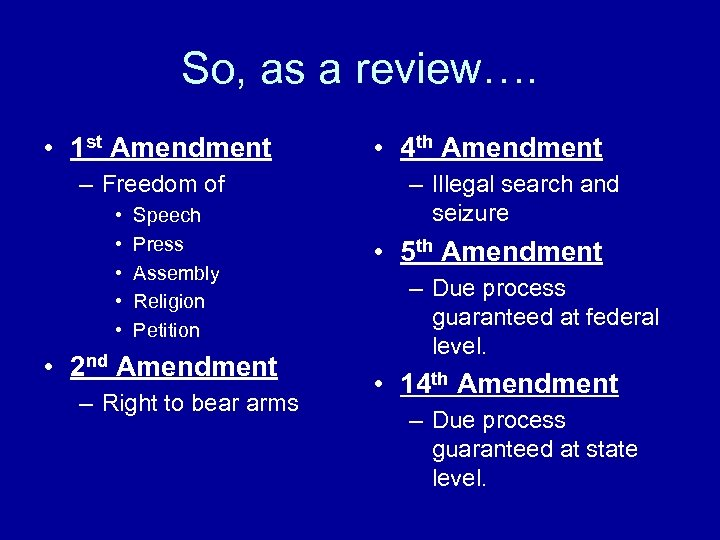 So, as a review…. • 1 st Amendment – Freedom of • • •