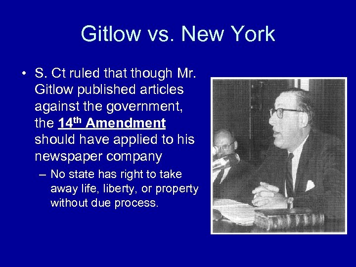 Gitlow vs. New York • S. Ct ruled that though Mr. Gitlow published articles
