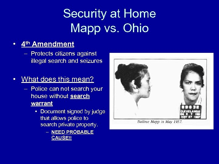 Security at Home Mapp vs. Ohio • 4 th Amendment – Protects citizens against