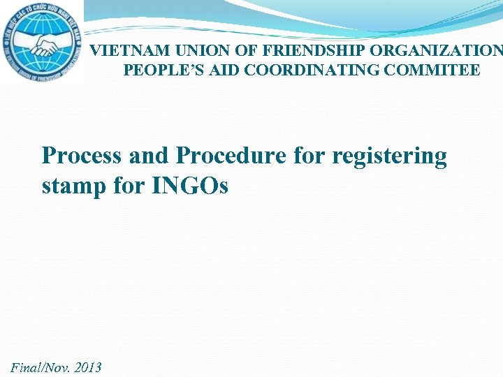 VIETNAM UNION OF FRIENDSHIP ORGANIZATION PEOPLE'S AID COORDINATING COMMITEE Process and Procedure for registering