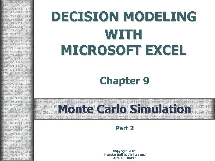 DECISION MODELING WITH MICROSOFT EXCEL Chapter 9 Monte Carlo Simulation Part 2 Copyright 2001