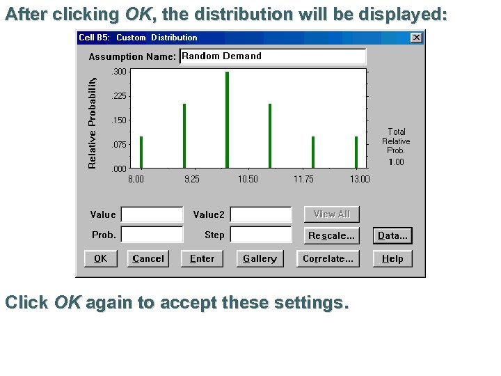 After clicking OK, the distribution will be displayed: Click OK again to accept these