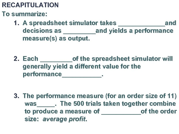 RECAPITULATION To summarize: 1. A spreadsheet simulator takes _______and decisions as _____and yields a
