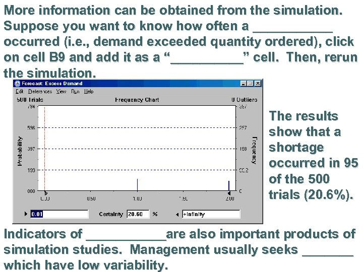 More information can be obtained from the simulation. Suppose you want to know how