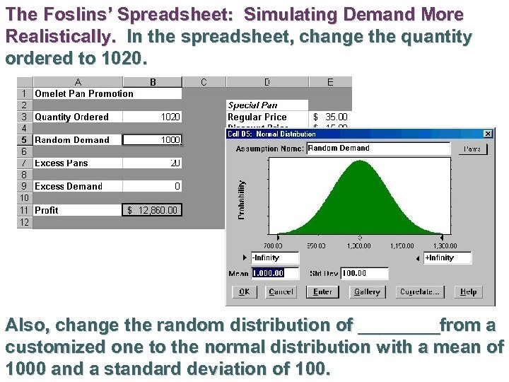 The Foslins' Spreadsheet: Simulating Demand More Realistically. In the spreadsheet, change the quantity ordered