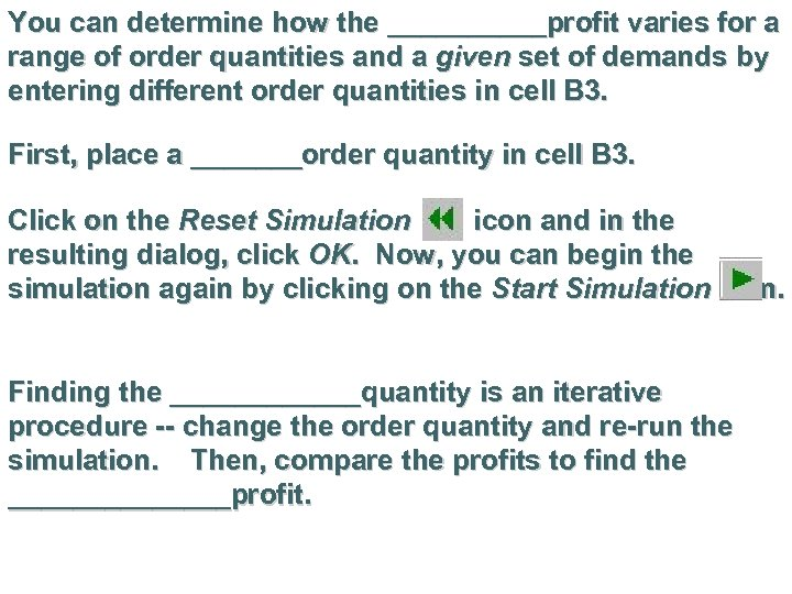 You can determine how the _____profit varies for a range of order quantities and