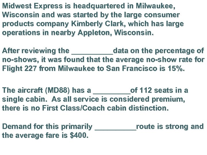 Midwest Express is headquartered in Milwaukee, Wisconsin and was started by the large consumer