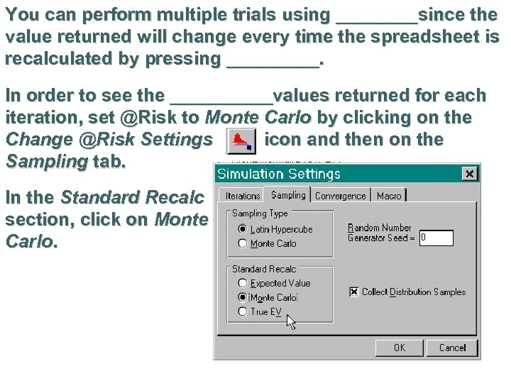 You can perform multiple trials using ____since the value returned will change every time