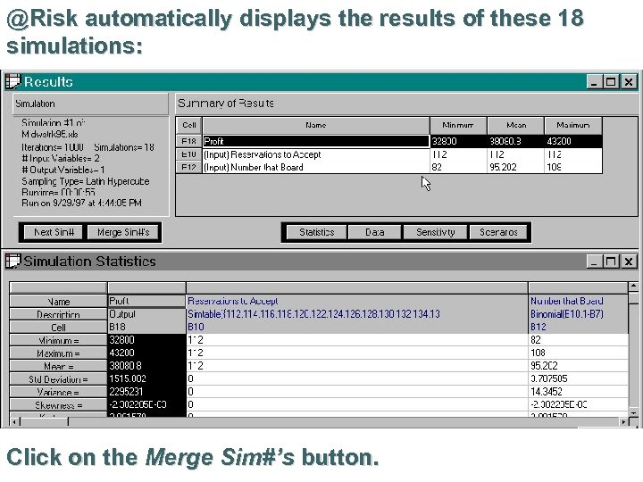 @Risk automatically displays the results of these 18 simulations: Click on the Merge Sim#'s