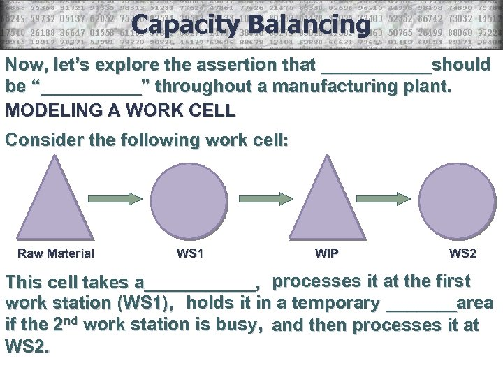 """Capacity Balancing Now, let's explore the assertion that ______should be """"_____"""" throughout a manufacturing"""
