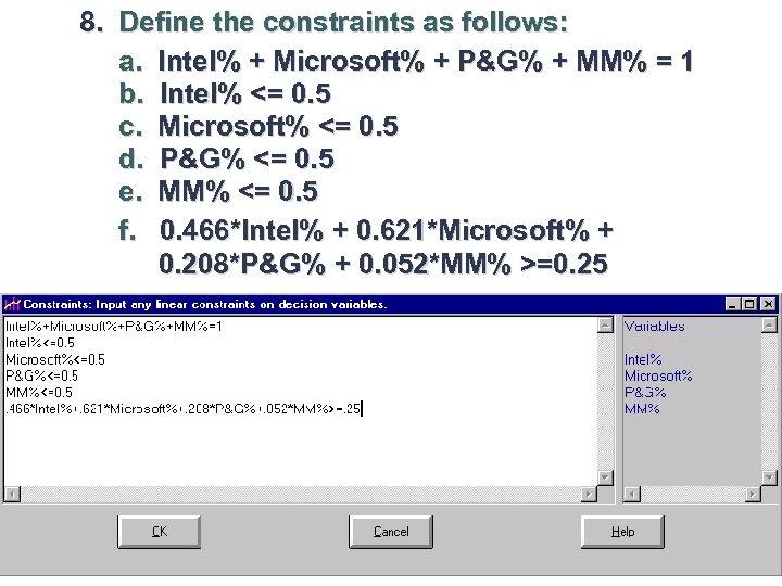 8. Define the constraints as follows: a. Intel% + Microsoft% + P&G% + MM%