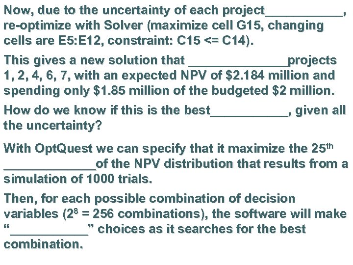 Now, due to the uncertainty of each project______, re-optimize with Solver (maximize cell G
