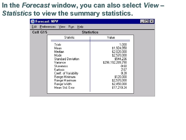 In the Forecast window, you can also select View – Statistics to view the