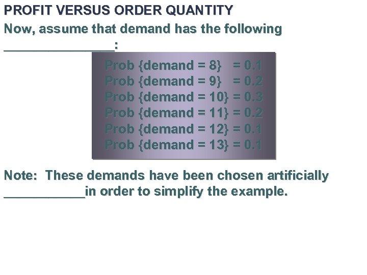 PROFIT VERSUS ORDER QUANTITY Now, assume that demand has the following ________: Prob {demand