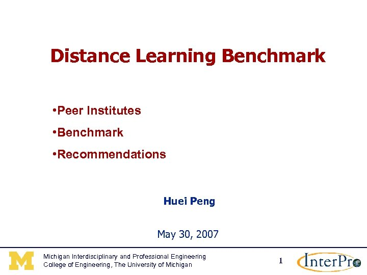 Distance Learning Benchmark • Peer Institutes • Benchmark • Recommendations Huei Peng May 30,