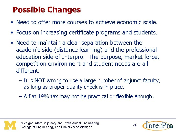 Possible Changes • Need to offer more courses to achieve economic scale. • Focus