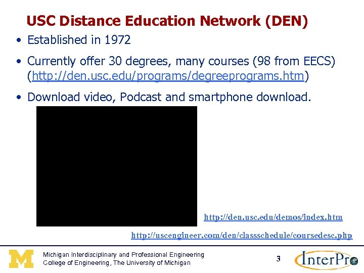USC Distance Education Network (DEN) • Established in 1972 • Currently offer 30 degrees,