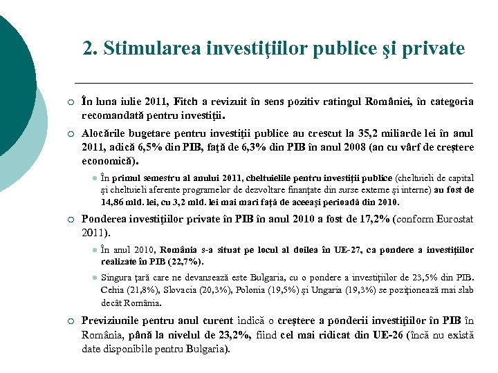 2. Stimularea investiţiilor publice şi private ¡ În luna iulie 2011, Fitch a revizuit