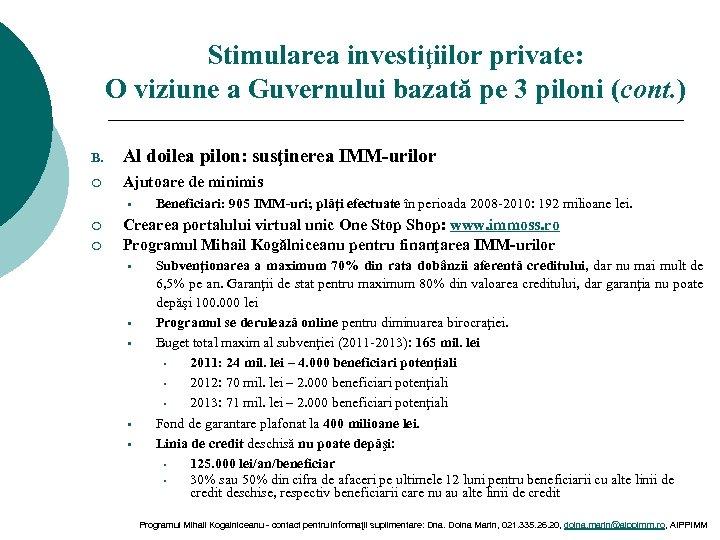 Stimularea investiţiilor private: O viziune a Guvernului bazată pe 3 piloni (cont. ) B.