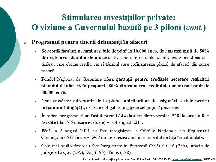 Stimularea investiţiilor private: O viziune a Guvernului bazată pe 3 piloni (cont. ) o