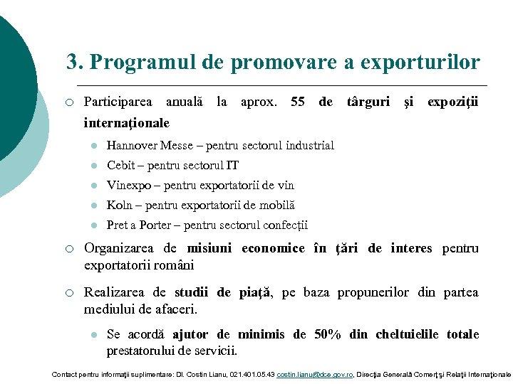 3. Programul de promovare a exporturilor ¡ Participarea anuală la aprox. 55 de târguri