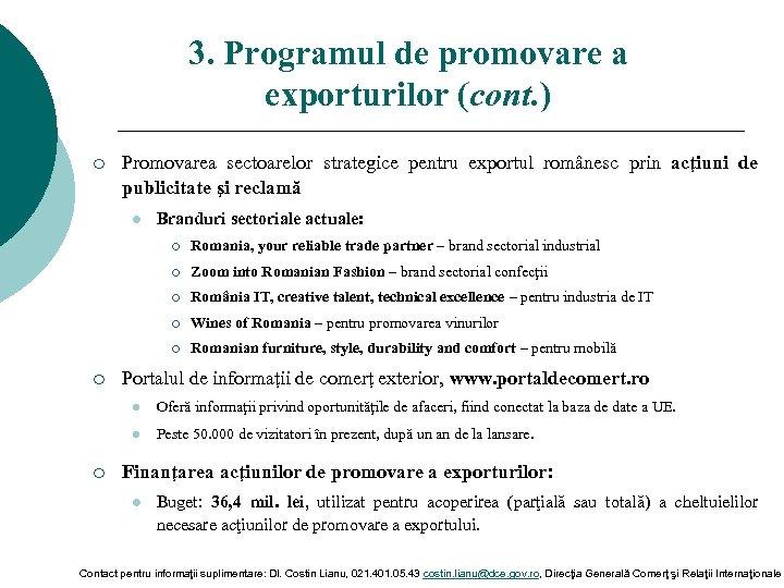 3. Programul de promovare a exporturilor (cont. ) ¡ Promovarea sectoarelor strategice pentru exportul
