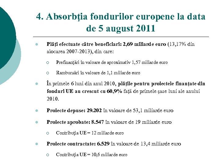 4. Absorbţia fondurilor europene la data de 5 august 2011 l Plăţi efectuate către