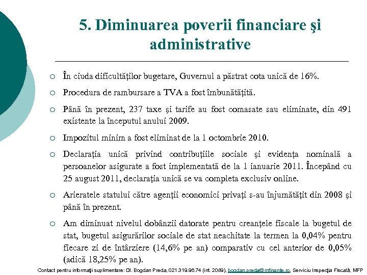 5. Diminuarea poverii financiare şi administrative ¡ În ciuda dificultăţilor bugetare, Guvernul a păstrat
