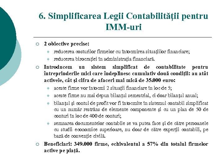 6. Simplificarea Legii Contabilităţii pentru IMM-uri ¡ 2 obiective precise: l l ¡ Introducem