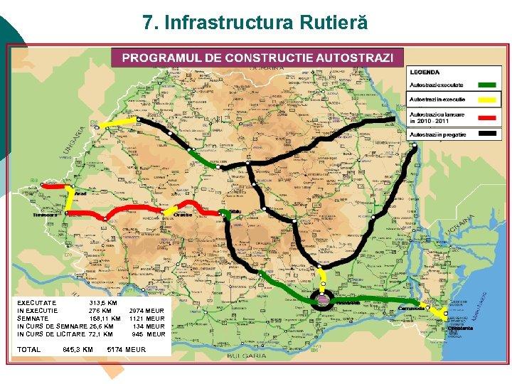 7. Infrastructura Rutieră PROGRAMUL DE CONSTRUCTIE AUTOSTRAZI LEGENDA Autostrazi executate Autostrazi in executie Autostrazi