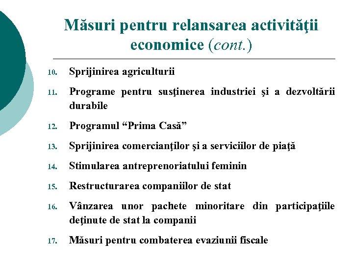Măsuri pentru relansarea activităţii economice (cont. ) 10. Sprijinirea agriculturii 11. Programe pentru susţinerea