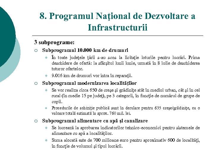 8. Programul Naţional de Dezvoltare a Infrastructurii 3 subprograme: ¡ Subprogramul 10. 000 km