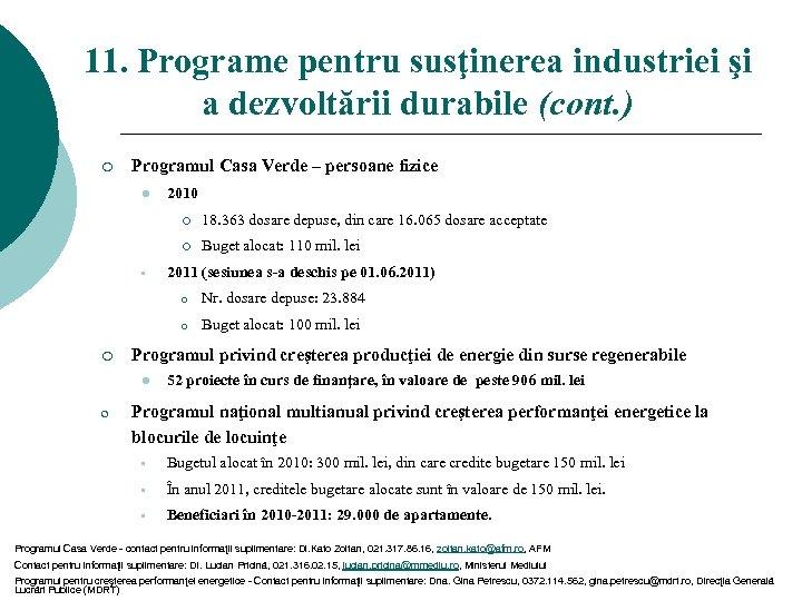 11. Programe pentru susţinerea industriei şi a dezvoltării durabile (cont. ) ¡ Programul Casa