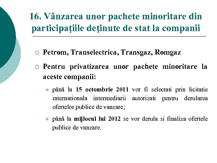 16. Vânzarea unor pachete minoritare din participaţiile deţinute de stat la companii ¡ Petrom,