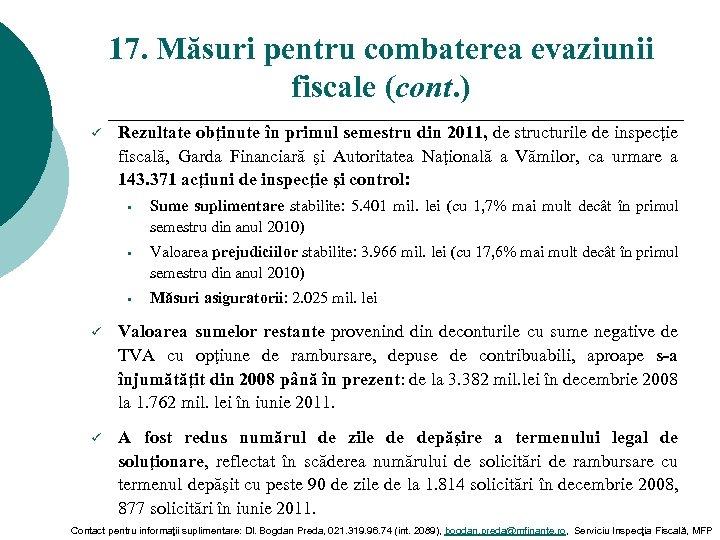17. Măsuri pentru combaterea evaziunii fiscale (cont. ) ü Rezultate obţinute în primul semestru