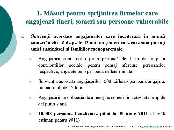 1. Măsuri pentru sprijinirea firmelor care angajează tineri, şomeri sau persoane vulnerabile A. Subvenţii