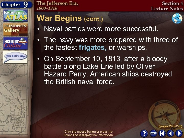 War Begins (cont. ) • Naval battles were more successful. • The navy was