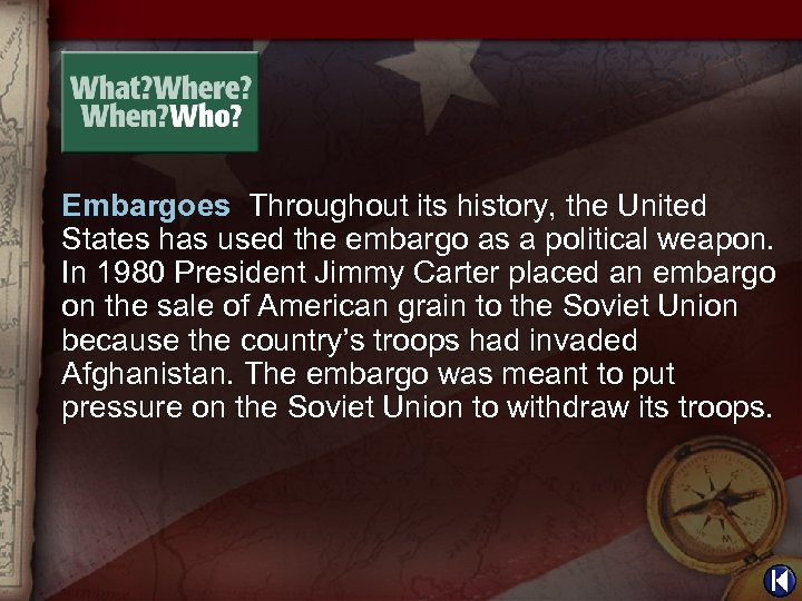 Embargoes Throughout its history, the United States has used the embargo as a political