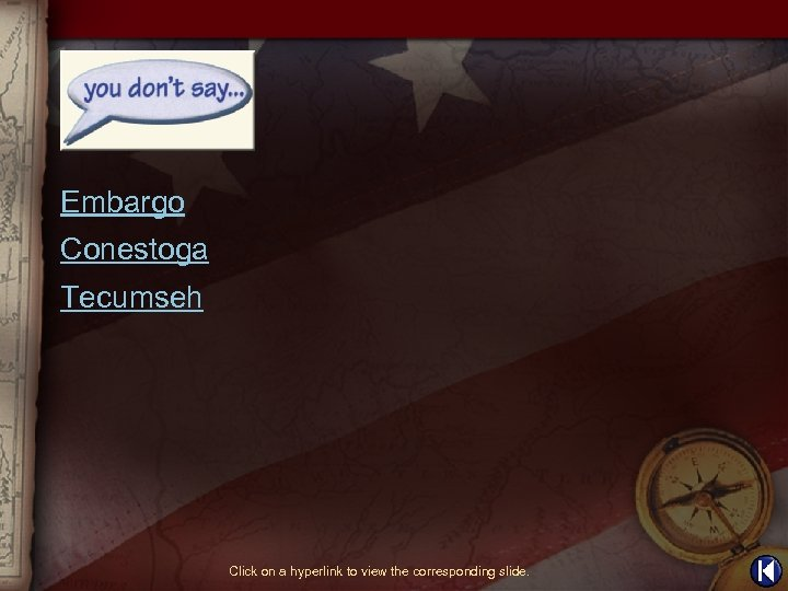 Embargo Conestoga Tecumseh Click on a hyperlink to view the corresponding slide.