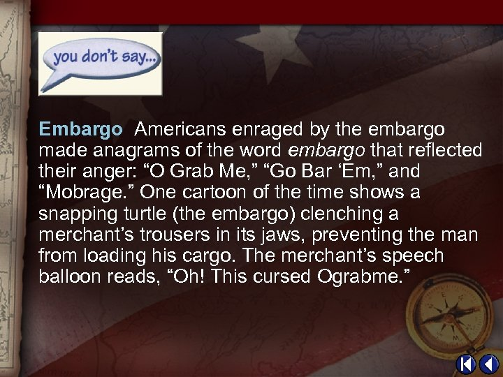 Embargo Americans enraged by the embargo made anagrams of the word embargo that reflected