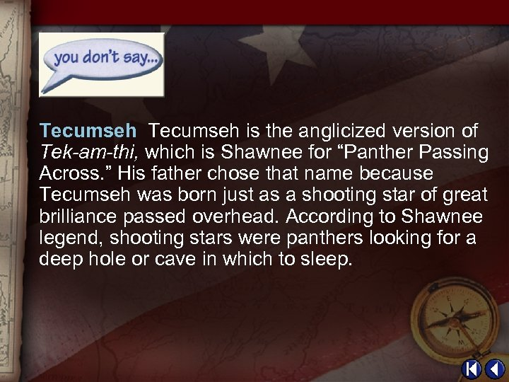 "Tecumseh is the anglicized version of Tek-am-thi, which is Shawnee for ""Panther Passing Across."