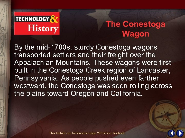 The Conestoga Wagon By the mid-1700 s, sturdy Conestoga wagons transported settlers and their