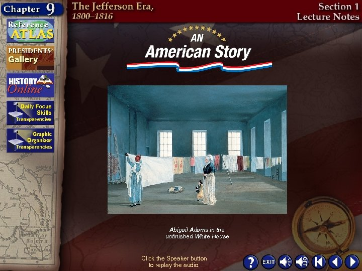 Abigail Adams in the unfinished White House Click the Speaker button to replay the
