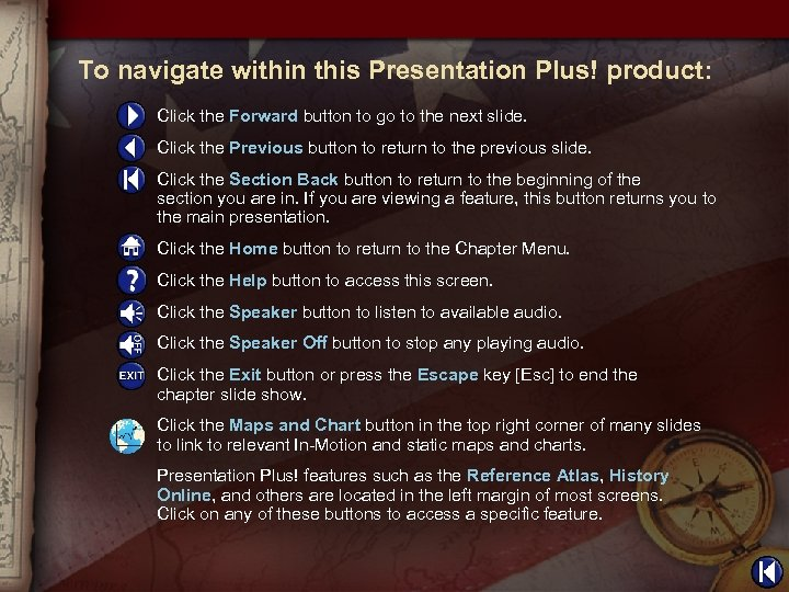 To navigate within this Presentation Plus! product: Click the Forward button to go to