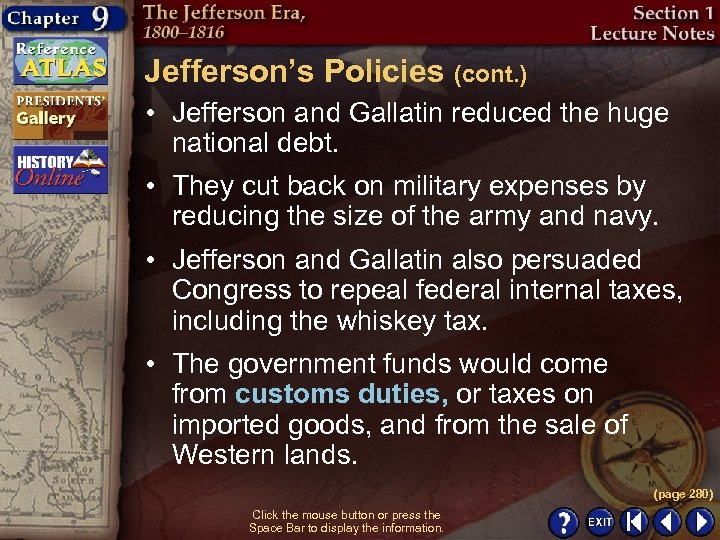 Jefferson's Policies (cont. ) • Jefferson and Gallatin reduced the huge national debt. •